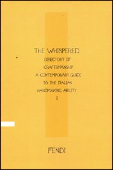 The Whispered directory of Craftsmanship. A contemporary guide to the Italian handmaking ability. 2. Ediz. inglese