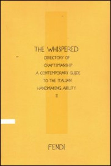 The Whispered directory of Craftsmanship. A contemporary guide to the Italian handmaking ability. 2. Ediz. francese