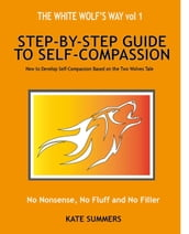 The White Wolf s Way - Step by Step Guide to Self Compassion