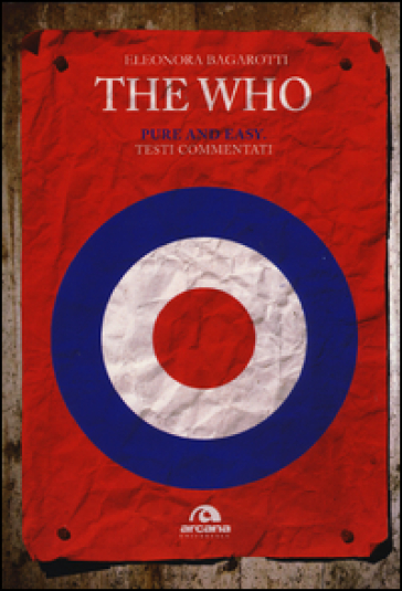 The Who. Pure and easy. Testi commentati - Eleonora Bagarotti |
