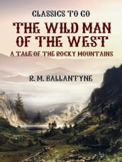 The Wild Man of the West A Tale of the Rocky Mountains