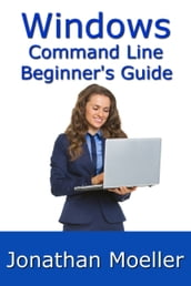 The Windows Command Line Beginner s Guide: Second Edition