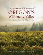 The Wines and Wineries of Oregon s Willamette Valley