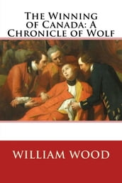 The Winning of Canada: A Chronicle of Wolf