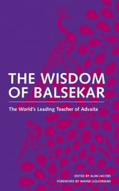 The Wisdom of Balsekar: The World s Leading Teacher of Advaita