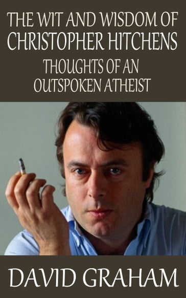 The Wit and Wisdom of Christopher Hitchens: Thoughts of an Outspoken Atheist
