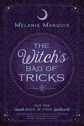 The Witch s Bag of Tricks: Personalize Your Magick & Kickstart Your Craft
