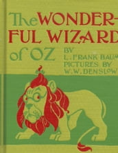The Wonderful Wizard of Oz, First of the Oz Books (Illustrated)