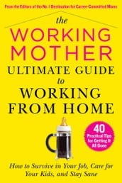 The Working Mother Ultimate Guide to Working From Home