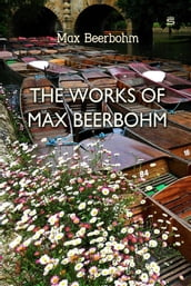 The Works of Max Beerbohm