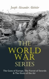 The World War Series: The Guns of Europe, The Forest of Swords & The Hosts of the Air