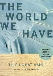 The World We Have: A Buddhist Approach To Peace And Ecology