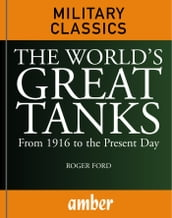The World s Great Tanks: From 1916 to the Present Day