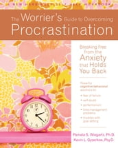 The Worrier s Guide to Overcoming Procrastination