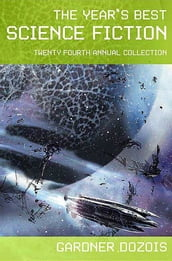 The Year s Best Science Fiction: Twenty-Fourth Annual Collection