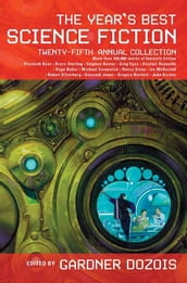 The Year s Best Science Fiction: Twenty-Fifth Annual Collection