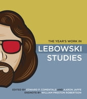 The Year s Work in Lebowski Studies