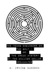 The Young Engineers on the Gulf : Or, The Dread Mystery of the Million Dollar Breakwater