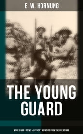 The Young Guard - World War I Poems & Author s Memoirs From the Great War