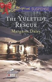 The Yuletide Rescue (Mills & Boon Love Inspired Suspense) (Alaskan Search and Rescue, Book 1)