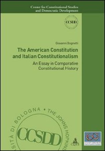 The american constitution and italian constitutionalism. An essay in comparative constitutional history - Giovanni Bognetti |