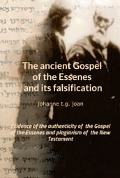 The ancient Gospel of the Essenes and its falsification