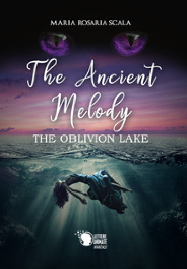 The ancient melody. The oblivion lake. Ediz. italiana - Maria Rosaria Scala | Jonathanterrington.com