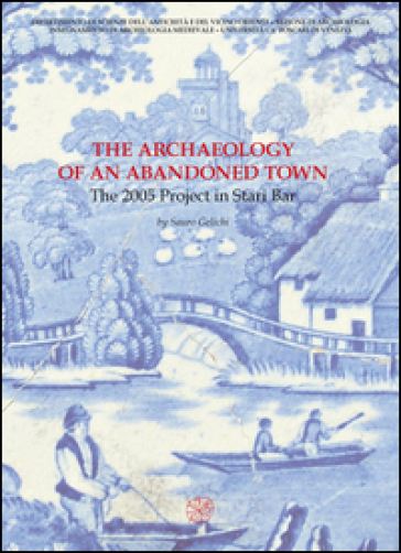 The archaeology of an abandoned town. The 2005 project in Stari Bar - Sauro Gelichi |