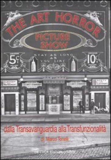 The art horror picture show. Dalla transvanguardia alla transfunzionalità - Marco Tonelli  