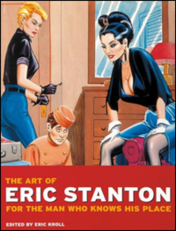 The art of Eric Stanton: for the man who knows his place. Ediz. tedesca, inglese e francese