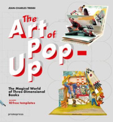 The art of pop-up. The magical world of three-dimensional books. Ediz. illustrata - Jean-Charles Trebbi | Jonathanterrington.com