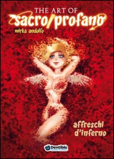 The art of sacro/profano. Affreschi d'inferno. 2. - Mirka Andolfo |