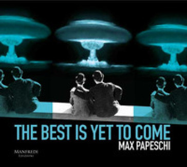 The best is yet to come - Max Papeschi |