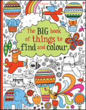 The big book of things to find and colour. Ediz. illustrata
