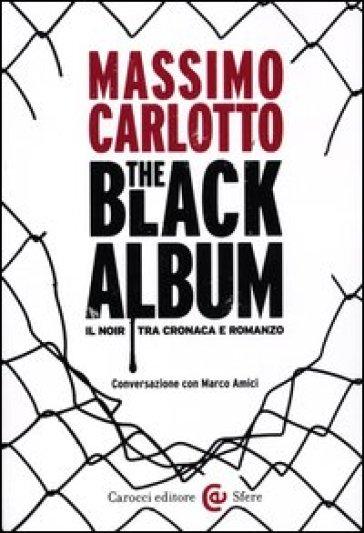 The black album. Il noir tra cronaca e romanzo - Marco Amici  