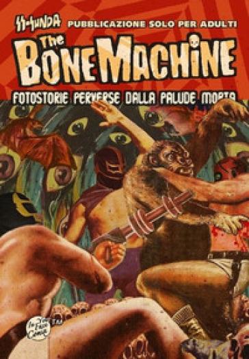 The bone machine. Fotostorie perverse dalla palude morta. Con CD Audio - Ss-Sunda |