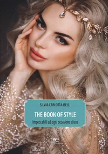 The book of style. Impeccabili ad ogni occasione d'uso - Silvia Carlotta Belli | Rochesterscifianimecon.com