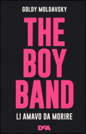 The boy band. Li amavo da morire. Ediz. illustrata