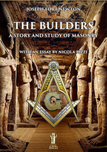 The builders. A story and study of masonry - Joseph Fort Newton |