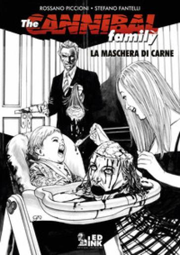 The cannibal family. 2-3: La maschera di carne - Stefano Fantelli |