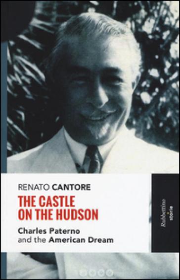 The castle on the Hudson. Charles Paterno and the american dream - Renato Cantore | Jonathanterrington.com