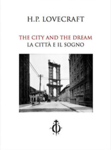The city and the dream-La città e il sogno. Ediz. bilingue - Howard Phillips Lovecraft |
