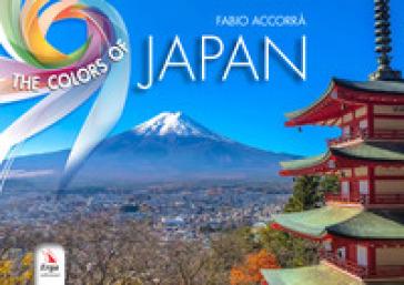 The colors of Japan. Ediz. italiana e inglese - Fabio Accorrà | Rochesterscifianimecon.com