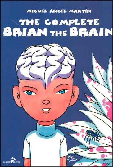 The complete Brian the Brain. Un tecnomelodramma del XXI secolo - Miguel Angel Martin |