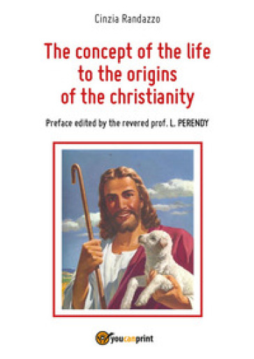 The concept of the life to the origins of the christianity - Cinzia Randazzo |