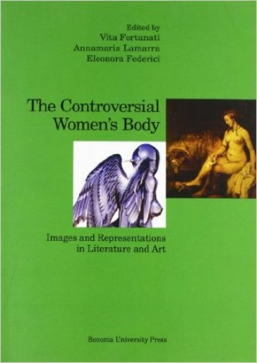The controversial women's body. Images and representations in literature and art - V. Fortunati |