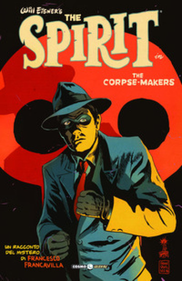 The corpse makers. Will Eisner's The Spirit - Francesco Francavilla | Rochesterscifianimecon.com