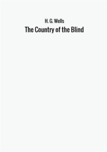 The country of the blind - Herbert George Wells  