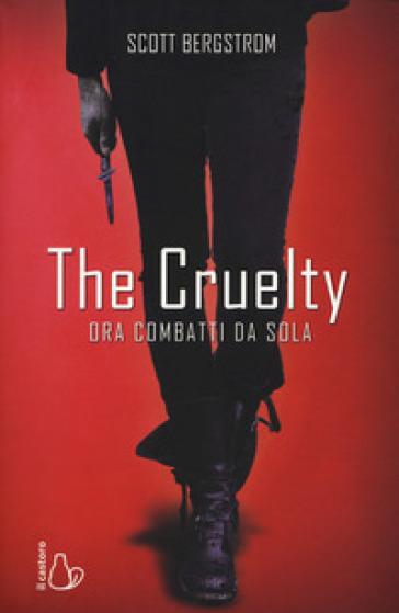 The cruelty. Ora combatti da sola - Scott Bergstrom |