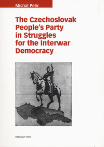 The czechoslovak people's party in struggles for the interwar democracy - Michal Pehr | Kritjur.org